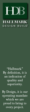 "Hallmark Design Build® - ""Hallmark"". By definition, it is an indication of quality and superiority. By Design, it is our operating mandate which we are proud to bring to every project."