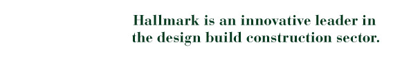 Hallmark is an innovative leader in the design build construction sector.